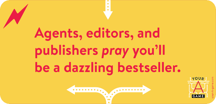 Agents, editors, and publishers pray you'll be a dazzling bestseller.