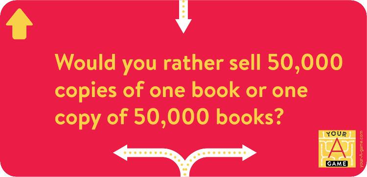 Would you rather sell 50,000 copies of one book or one copy of 50,000 books?