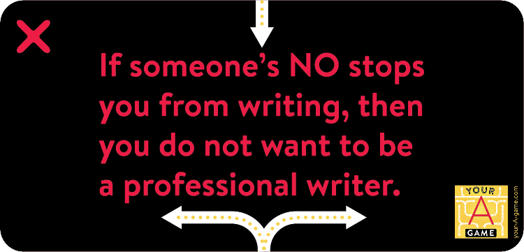 If someone's NO stops you from writing, then you do not want to be a professional writer.