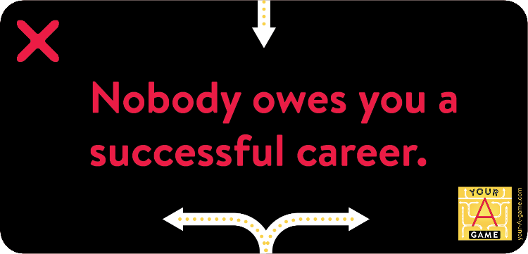 Nobody owes you a successful career.