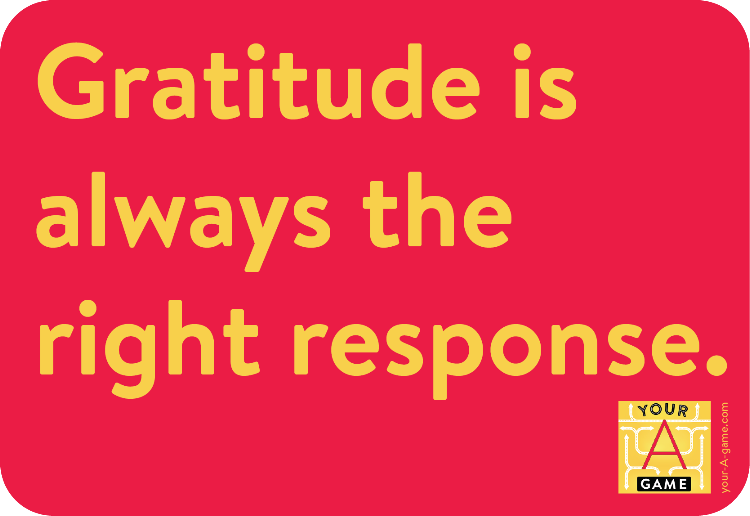 Gratitude is always the right response