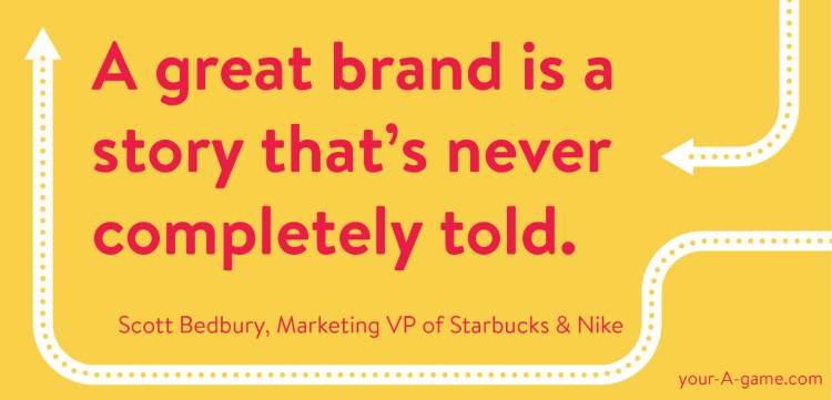 A great brand is a story that's never completely told. — Scott Bedbury
